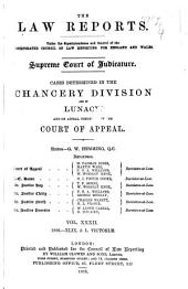 The Law Reports: Cases Determined by the Chancery Division of the High Court of Justice, and by the Chief Judge in Bankruptcy, and by the Court of Appeal on Appeal from the Chancery Division and the Chief Judge, and in Lunacy. Division I, Chancery, Volume 32