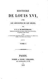 Histoire de Louis XVI: avec les anecdotes de son règne, Volume1