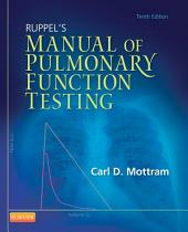 Ruppel's Manual of Pulmonary Function Testing - E-Book: Edition 10