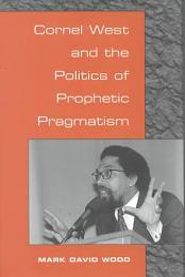 Cornel West and the Politics of Prophetic Pragmatism