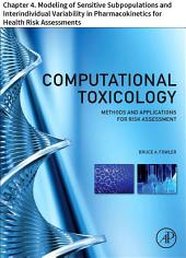 Computational Toxicology: Chapter 4. Modeling of Sensitive Subpopulations and Interindividual Variability in Pharmacokinetics for Health Risk Assessments
