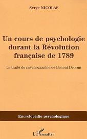 Cours de psychologie durant la Révolution française de 1789: Le traité de psychographie de Benoni Debrun