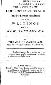 The doctrine of irresistible grace prov'd to have no foundation in the writings of the New Testament