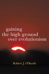 Gaining the High Ground over Evolutionism