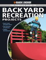 Black & Decker The Complete Guide to Backyard Recreation Projects