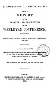 A companion to the minutes: being a report of the debates and proceedings of the Wesleyan conference, 1849, compiled [by S. Harrison].