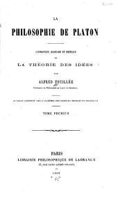 La philosophie de Platon: exposition, histoire et critique de la théorie des idées, Volume1