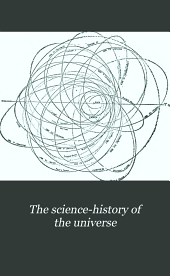 The Science-history of the Universe: Volume 1