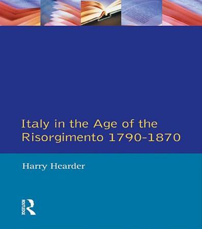 Italy in the Age of the Risorgimento 1790   1870 PDF