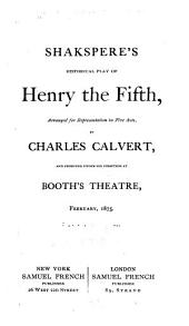 Shakspere's Historical Play of Henry the Fifth: Arranged for Representation in Five Acts