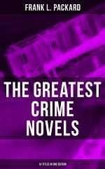 The Greatest Crime Novels of Frank L. Packard (14 Titles in One Edition)
