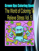 Grown Ups Coloring Book the World of Coloring to Relieve Stress