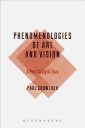 Phenomenologies of Art and Vision: A Post-Analytic Turn