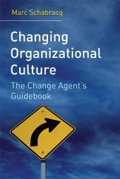 Changing Organizational Culture: The Change Agent's Guidebook