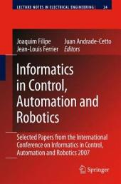 Informatics in Control, Automation and Robotics: Selected Papers from the International Conference on Informatics in Control, Automation and Robotics 2007