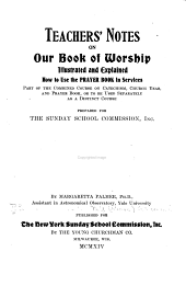 Teachers' notes on our book of worship: illustrated and explained : how to use the prayer book in services : part of the combined course on catechism, church year, and prayer book, or to be used separately as a distinct course