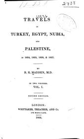 Travels in Turkey, Egypt, Nubia and Palestine in 1824, 1825, 1826 & 1827: Volume 1