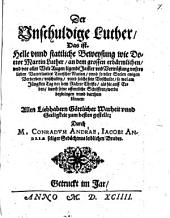 Der Unschuldige Luther, Das ist. Helle vnnd stattliche Beweysung wie Doctor Luther, an dem grossen erbärmlichen, und vor aller Welt Augen ligende Ja[m]mer vnd Verwüstung vnsers lieben Vatterlandts Teutscher-Nation, vnnd solche sein Vnschuldt, so wol am Jüngsten Tag vor dem Richter Christo, als hie auff Erden, durch seine offentliche Schrifften, werde beybringen vnnd darthun können