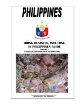 Doing Business and Investing in Philippines Guide Volume 1 Strategic and Practical Information