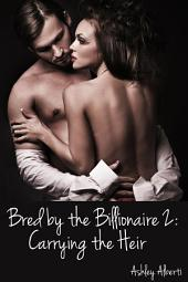 Bred by the Billionaire #2: Carrying the Heir