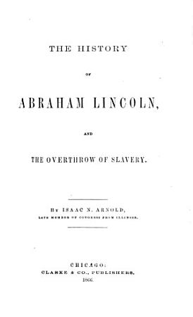 The History of Abraham Lincoln  and the Overthrow of Slavery PDF