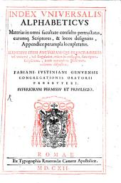 Index universalis alphabeticus materias omni facultate consulte pertractatas ...