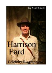 Celebrity Biographies - The Amazing Life Of Harrison Ford - Famous Actors