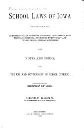 School Laws of Iowa from the Code of 1873: As Amended by the Fifteenth, Sixteenth, Seventeenth, Eighteenth, Nineteenth, Twentieth, Twenty-first and Twenty-second General Assemblies, with Notes and Forms, for the Use and Government of School Officers