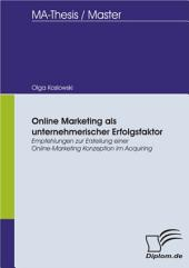 Online Marketing als unternehmerischer Erfolgsfaktor. Empfehlungen zur Erstellung einer Online-Marketing Konzeption im Acquiring