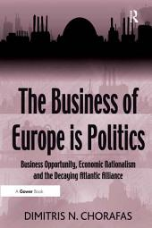 The Business of Europe is Politics: Business Opportunity, Economic Nationalism and the Decaying Atlantic Alliance