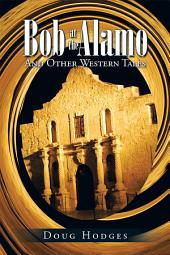 Bob at the Alamo: And Other Western Tales