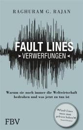 Fault Lines - Verwerfungen: Warum sie noch immer die Weltwirtschaft bedrohen und was jetzt zu tun ist