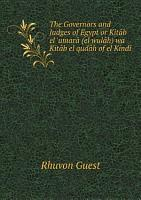The Governors and Judges of Egypt or Kit b el  umar   el wul h  wa Kit b el qud h of el Kind  PDF