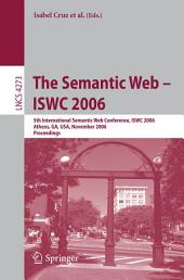 The Semantic Web - ISWC 2006: 5th International Semantic Web Conference, ISWC 2006, Athens, GA, USA, November 5-9, 2006, Proceedings