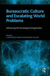 Bureaucratic Culture and Escalating World Problems: Advancing the Sociological Imagination