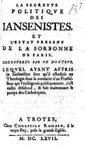 La secrette politique des Jansénistes et l'estat present de la Sorbonne de Paris, découverte par un docteur...