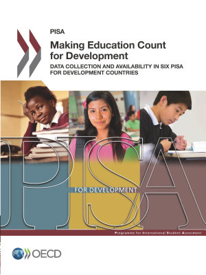 PISA Making Education Count for Development Data Collection and Availability in Six PISA for Development Countries