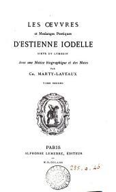 Les œuures et meslanges poetiques d'Estienne Iodelle [ed. by C. de la Mothe]. Reueuës en ceste derniere ed. Avec une notice biogr. et des notes par C. Marty-Laveaux: Volume 2