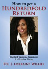 How to Get a Hundredfold Return: Standard Operating Procedures for Kingdom Living