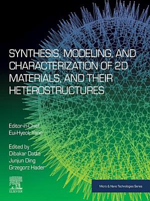 Synthesis, Modelling and Characterization of 2D Materials and their Heterostructures