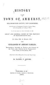 History of the Town of Amherst, Hillsborough County, New Hampshire: (first Known as Narragansett Township Number Three, and Subsequently as Southegan West)