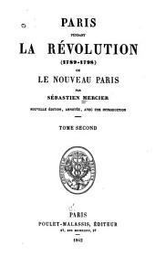 Paris pendant la révolution (1789-1798): ou, Le nouveau Paris, Volume2