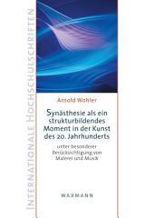 Synästhesie als ein strukturbildendes Moment in der Kunst des 20. Jahrhunderts: unter besonderer Berücksichtigung von Malerei und Musik