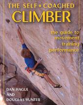 The Self-coached Climber: The Guide to Movement, Training, Performance