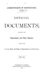 Official Documents, Comprising the Department and Other Reports Made to the Governor, Senate, and House of Representatives of Pennsylvania: Volume 3