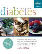 Eating for Diabetes: A Handbook and Cookbook - With More Than 125 Delicious, Nutritious Recipes to Keep You Feeling Great and Your Blood Glucose in Check