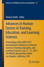 Advances in Human Factors in Training, Education, and Learning Sciences: Proceedings of the AHFE 2017 International Conference on Human Factors in Training, Education, and Learning Sciences, July 17-21, 2017, The Westin Bonaventure Hotel, Los Angeles, California, USA