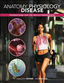 Anatomy  Physiology   Disease  Foundations for the Health Professions Book