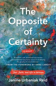 The Opposite of Certainty Book