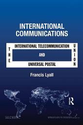 International Communications: The International Telecommunication Union and the Universal Postal Union